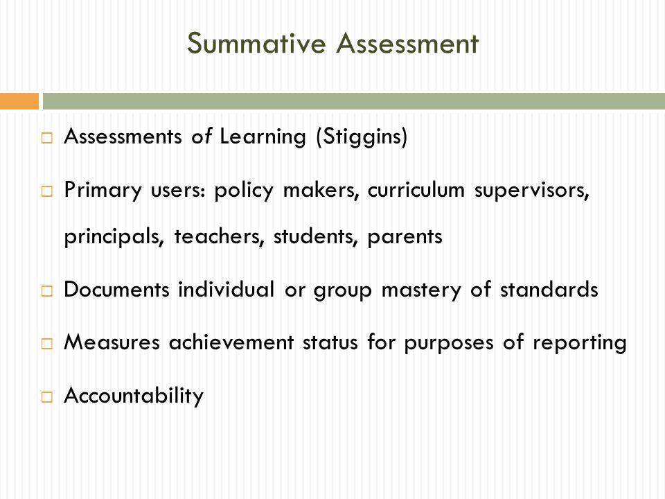 Summative Assessment Assessments of Learning (Stiggins)