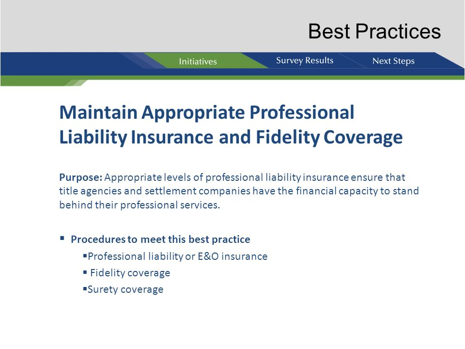 Best Practices Maintain Appropriate Professional Liability Insurance and Fidelity Coverage.