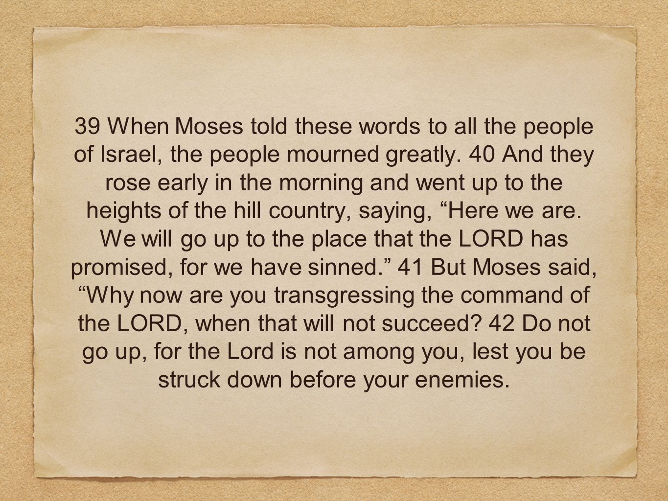39 When Moses told these words to all the people of Israel, the people mourned greatly.