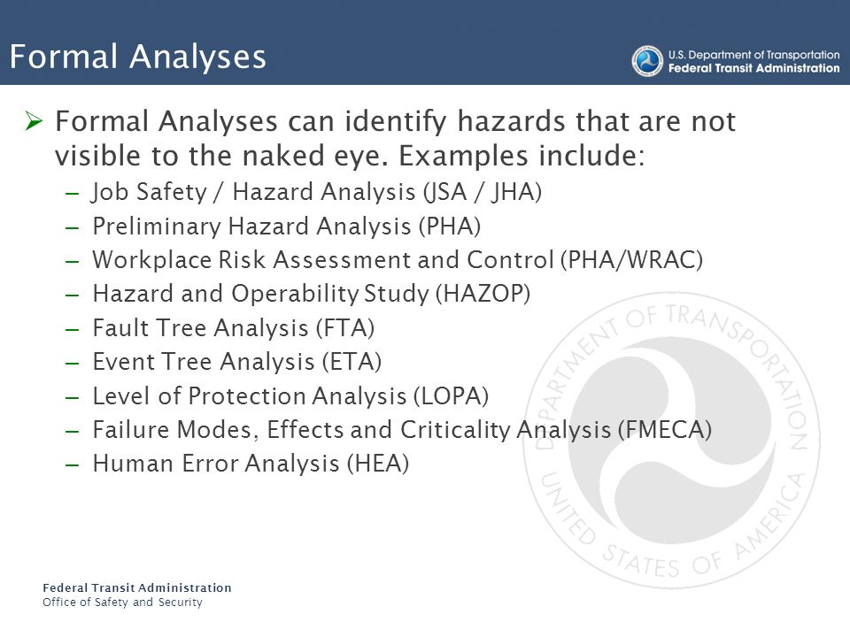 Formal Analyses Formal Analyses can identify hazards that are not visible to the naked eye. Examples include: