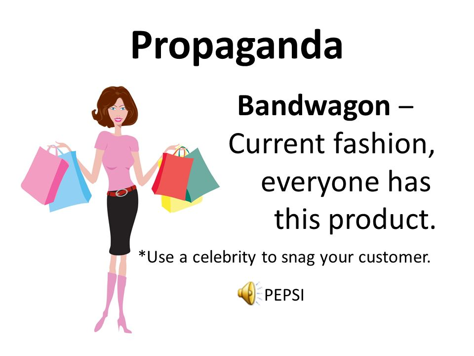 Propaganda Bandwagon – Current fashion, everyone has this product.