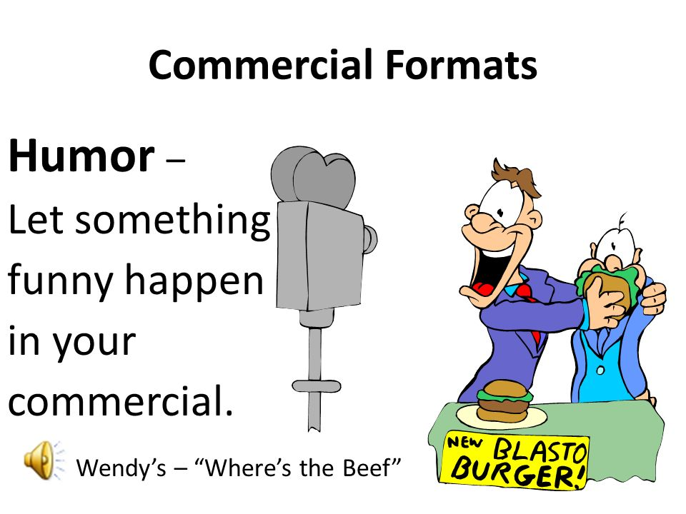 Humor – Commercial Formats Let something funny happen in your