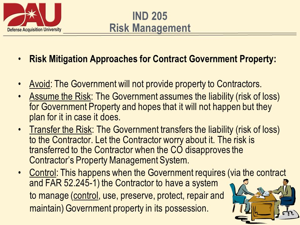 IND 205 Risk Management Risk Mitigation Approaches for Contract Government Property: Avoid: The Government will not provide property to Contractors.