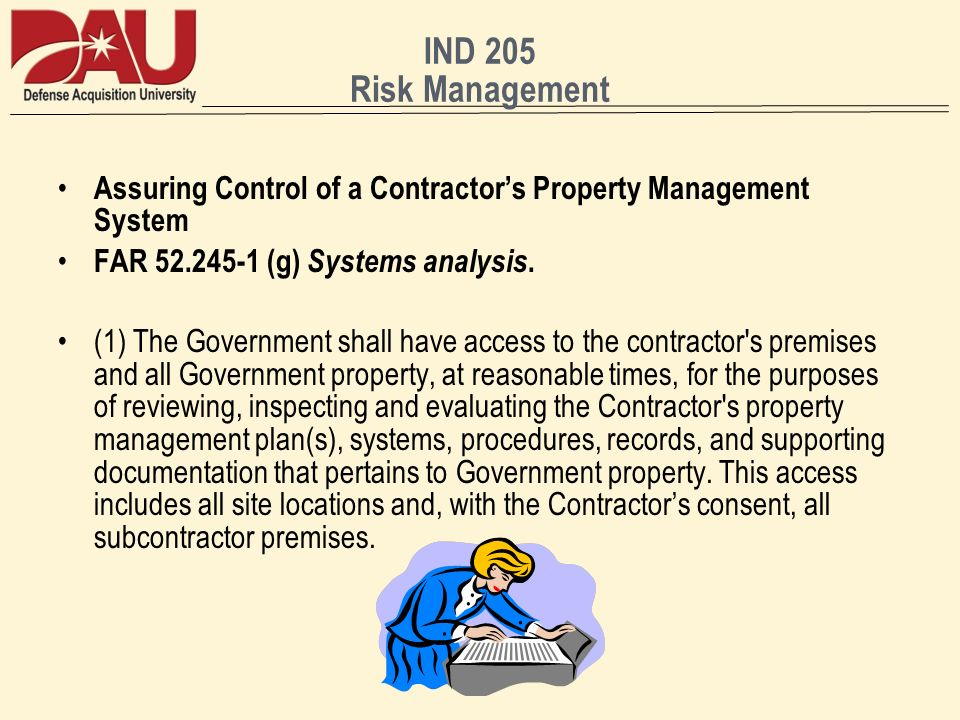 IND 205 Risk Management Assuring Control of a Contractor's Property Management System. FAR 52.245-1 (g) Systems analysis.