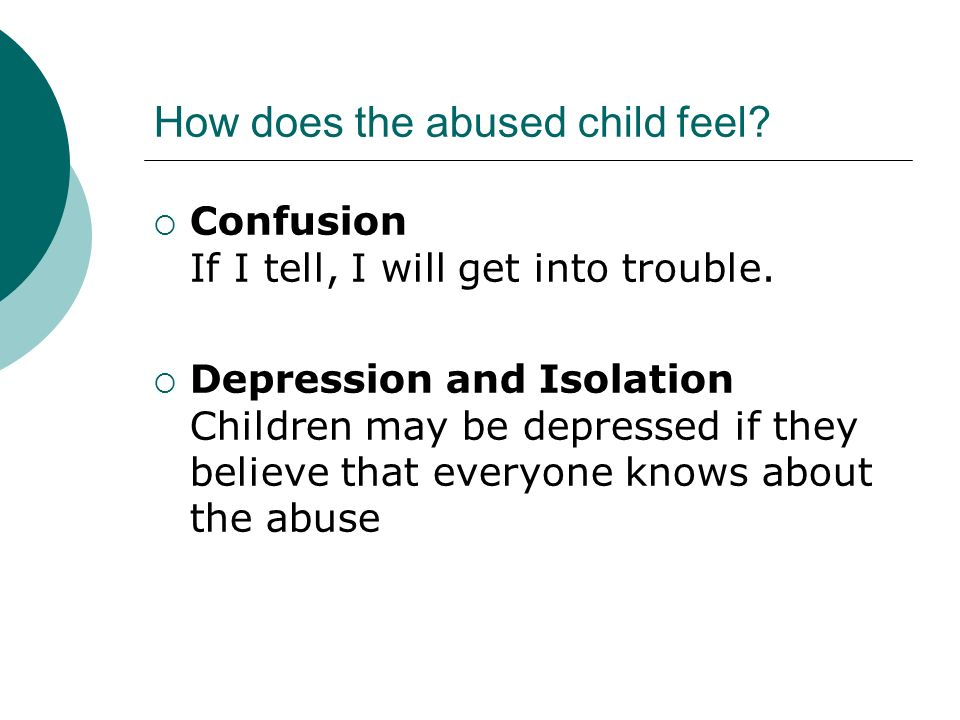 How does the abused child feel