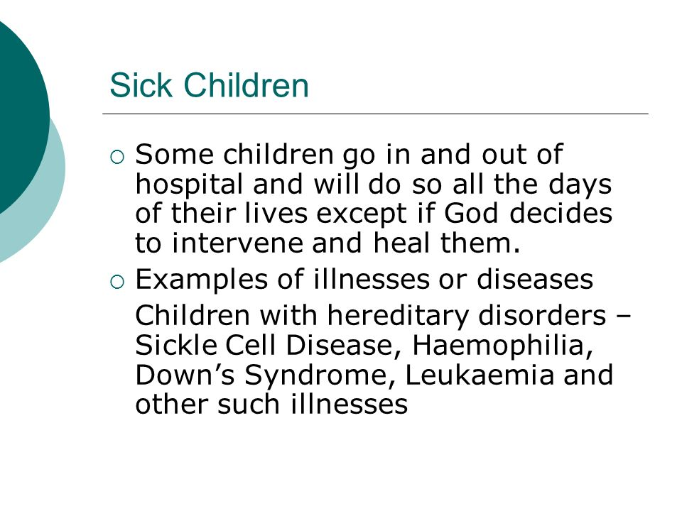 Sick Children Some children go in and out of hospital and will do so all the days of their lives except if God decides to intervene and heal them.