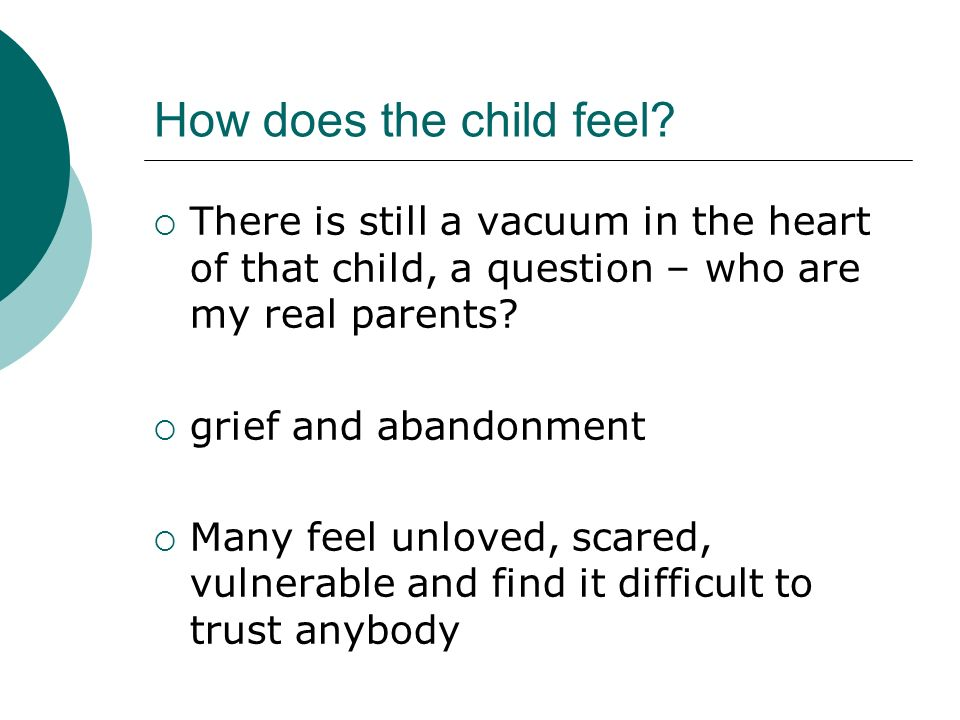 How does the child feel There is still a vacuum in the heart of that child, a question – who are my real parents