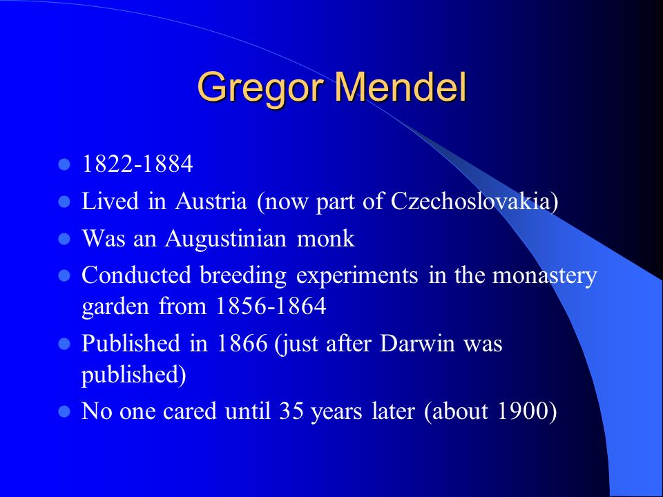 Gregor Mendel 1822-1884 Lived in Austria (now part of Czechoslovakia)