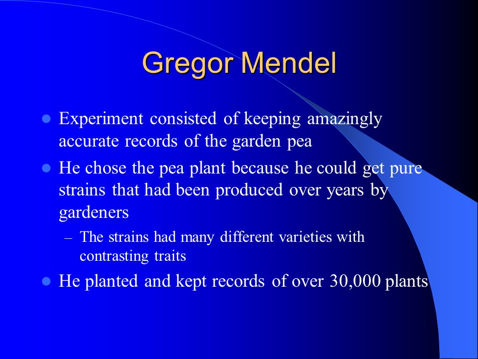 Gregor Mendel Experiment consisted of keeping amazingly accurate records of the garden pea.