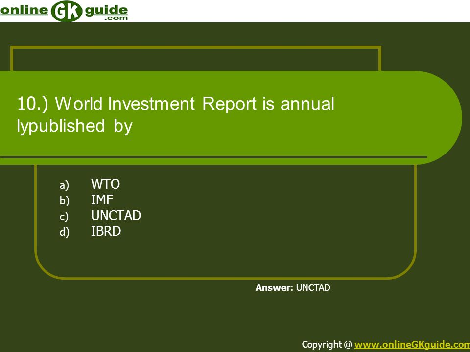 10.) World Investment Report is annual lypublished by