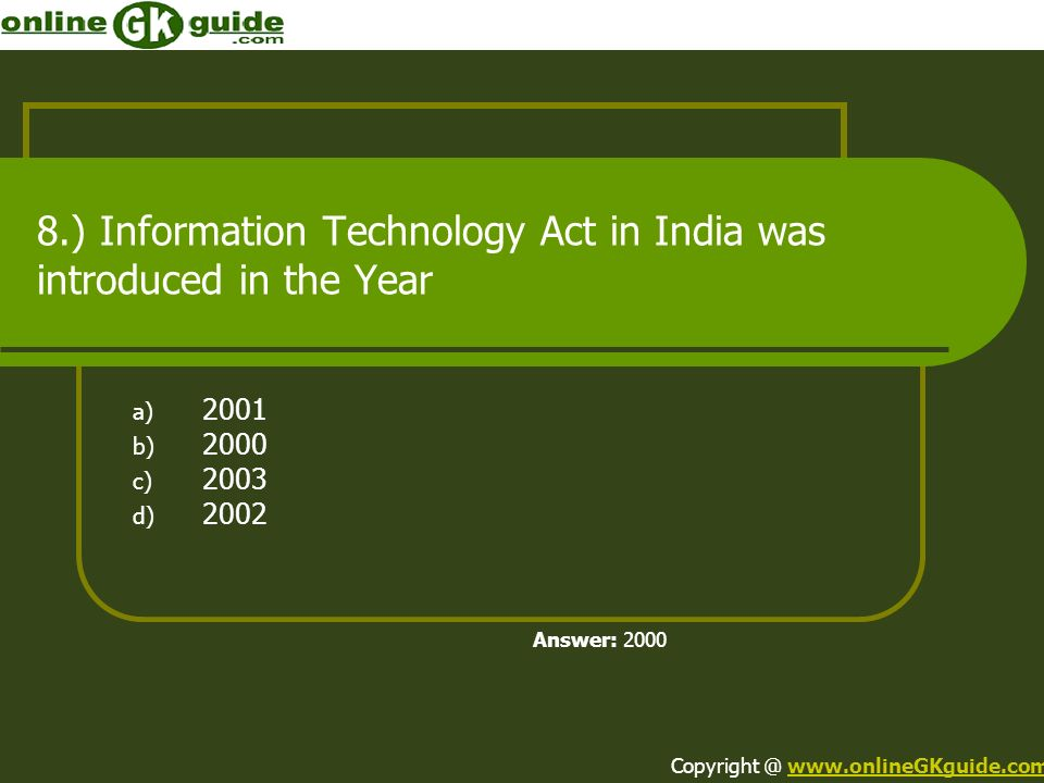 8.) Information Technology Act in India was introduced in the Year