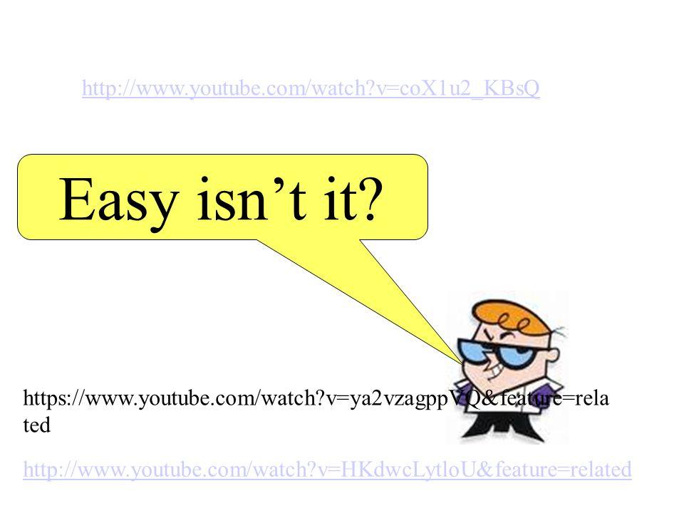 Easy isn't it http://www.youtube.com/watch v=coX1u2_KBsQ