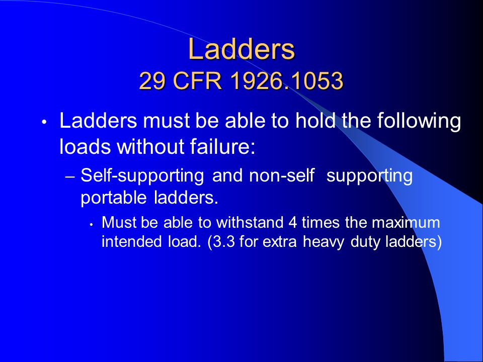 Ladders 29 CFR 1926.1053 Ladders must be able to hold the following loads without failure: