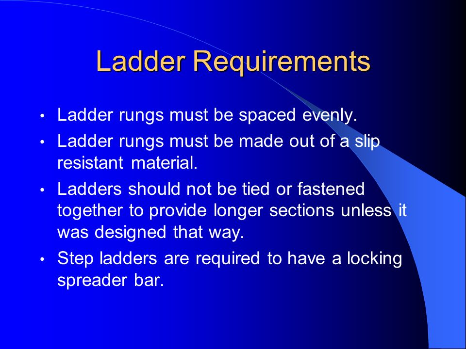 Ladder Requirements Ladder rungs must be spaced evenly.