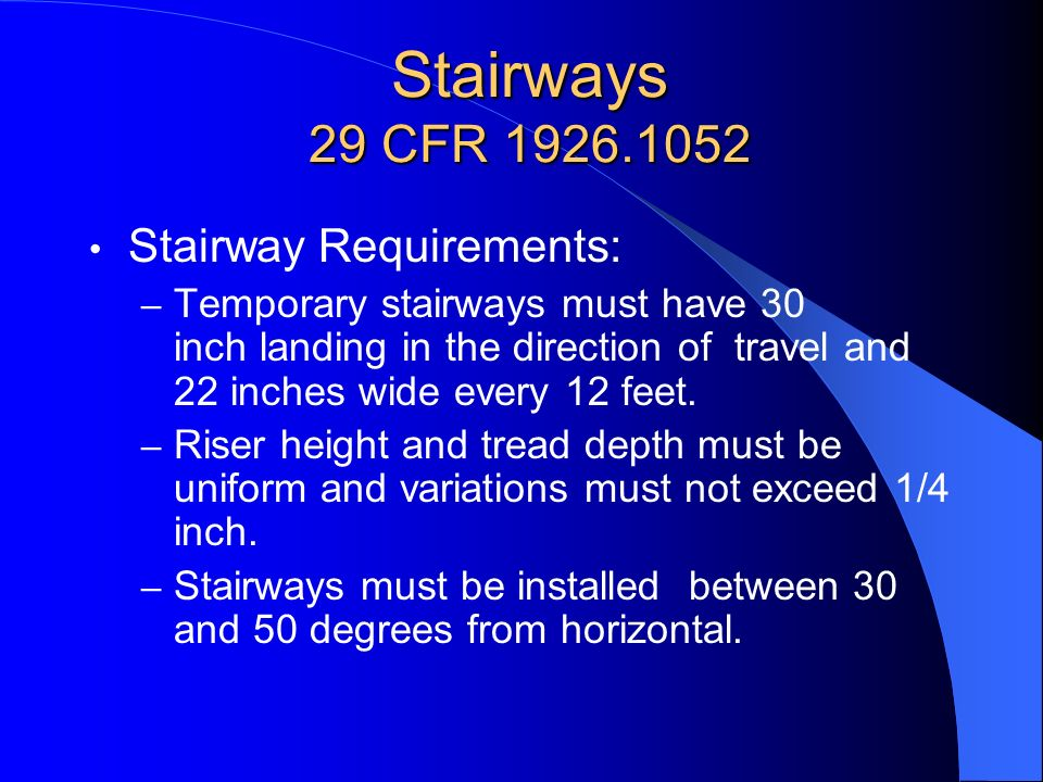 Stairways 29 CFR 1926.1052 Stairway Requirements: