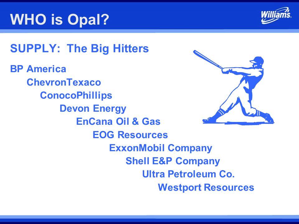 WHO is Opal SUPPLY: The Big Hitters BP America ChevronTexaco