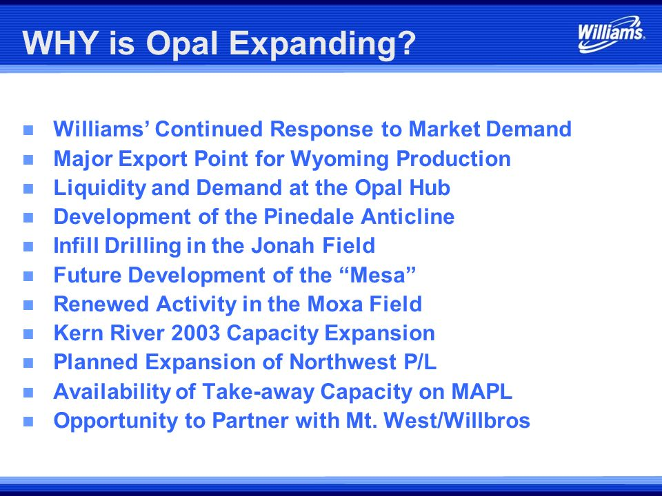 WHY is Opal Expanding Williams' Continued Response to Market Demand