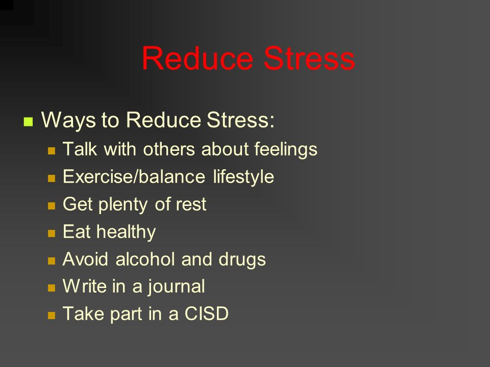 Reduce Stress Ways to Reduce Stress: Talk with others about feelings