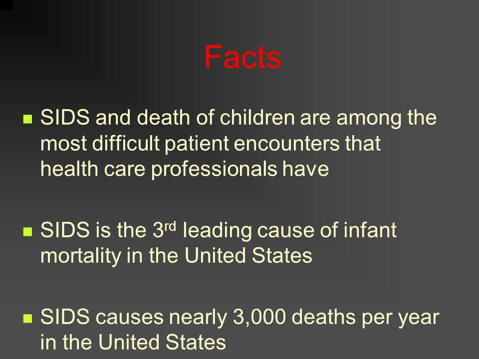 FactsSIDS and death of children are among the most difficult patient encounters that health care professionals have.