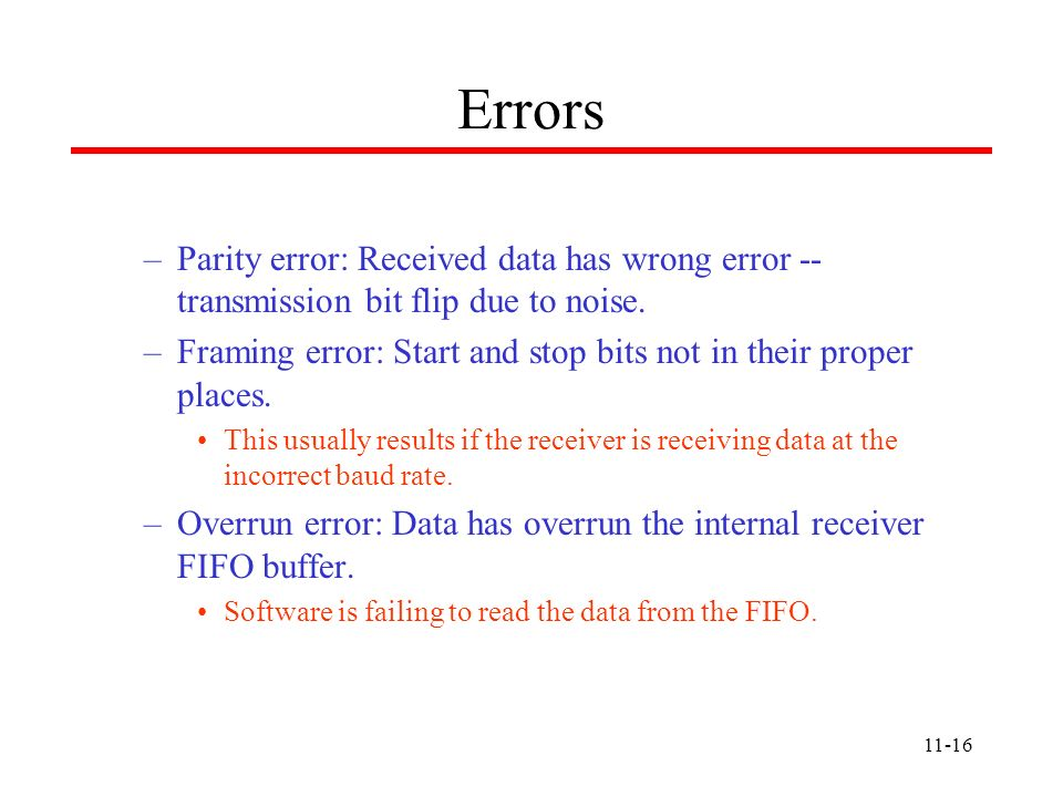 Errors Parity error: Received data has wrong error -- transmission bit flip due to noise.