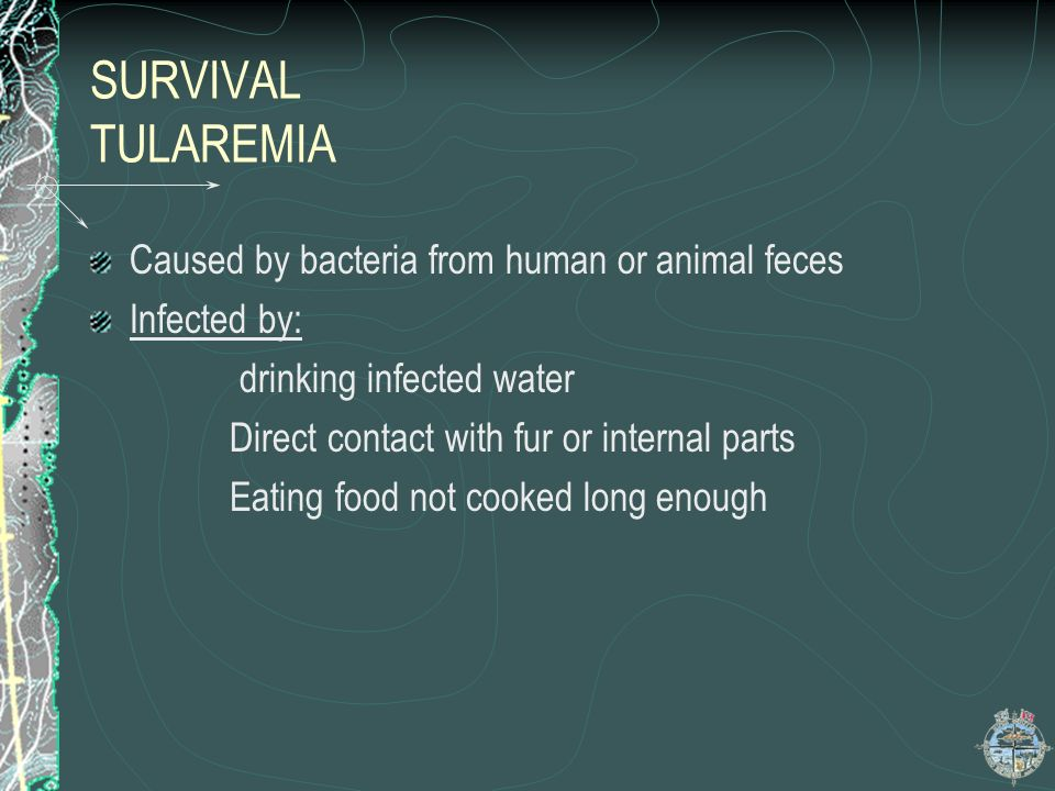 SURVIVAL TULAREMIA Caused by bacteria from human or animal feces