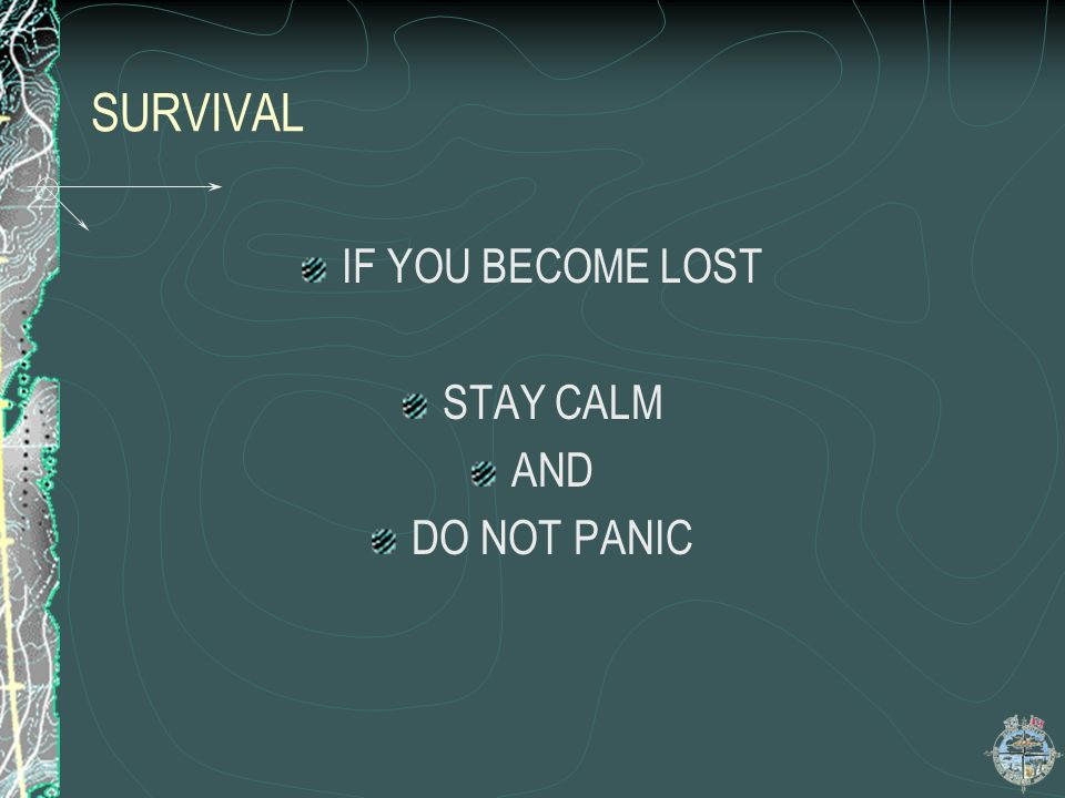 SURVIVAL IF YOU BECOME LOST STAY CALM AND DO NOT PANIC