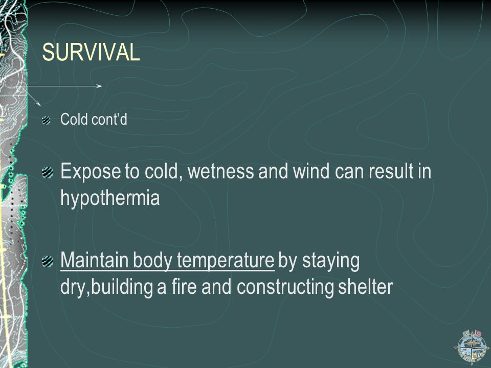 SURVIVAL Expose to cold, wetness and wind can result in hypothermia