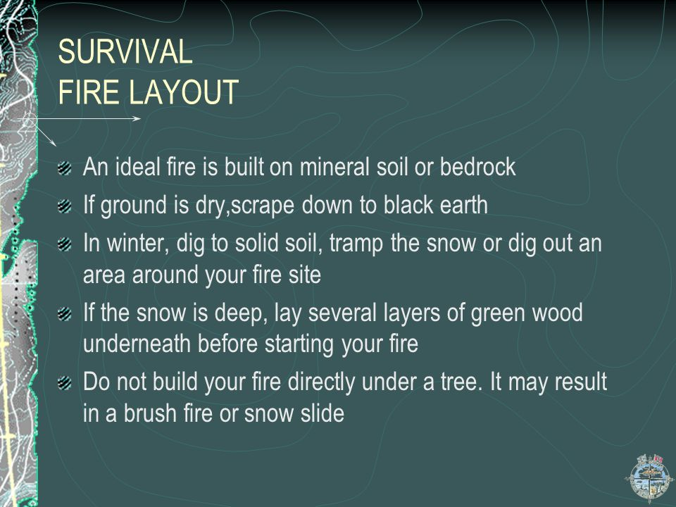 SURVIVAL FIRE LAYOUT An ideal fire is built on mineral soil or bedrock