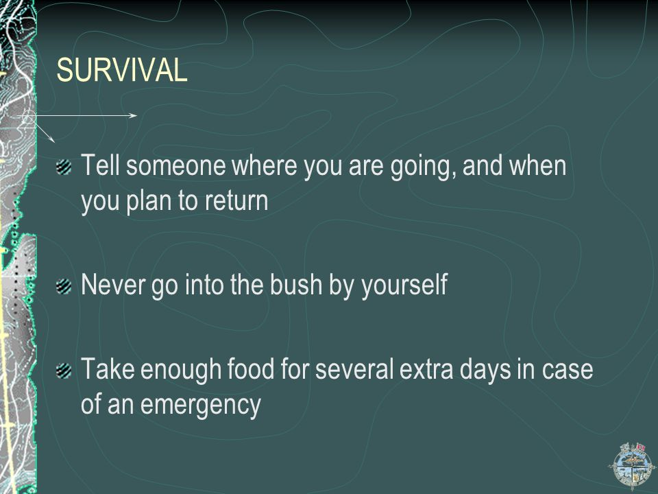 SURVIVAL Tell someone where you are going, and when you plan to return