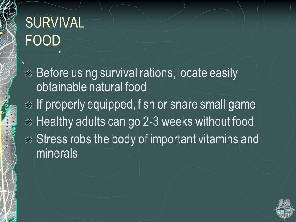 SURVIVAL FOOD Before using survival rations, locate easily obtainable natural food. If properly equipped, fish or snare small game.
