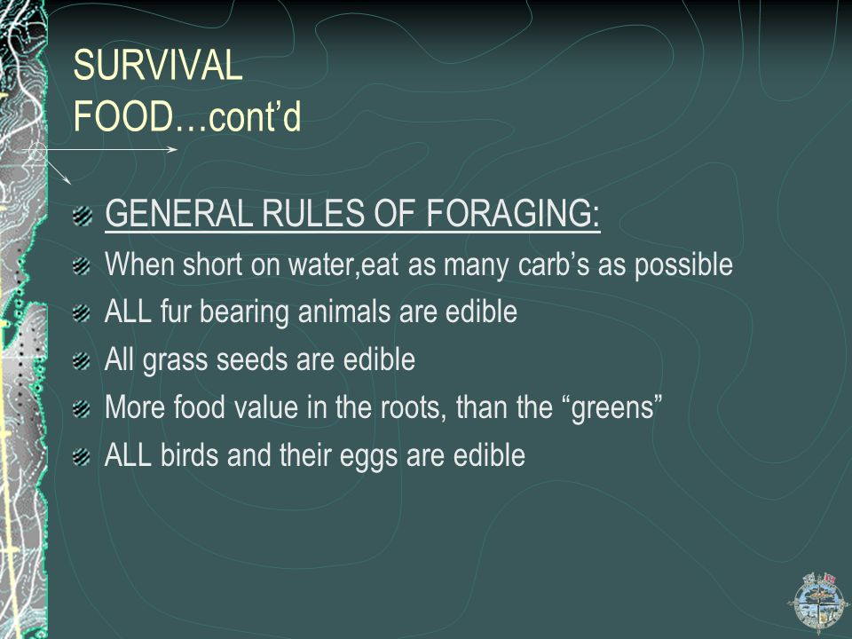 SURVIVAL FOOD…cont'd GENERAL RULES OF FORAGING: