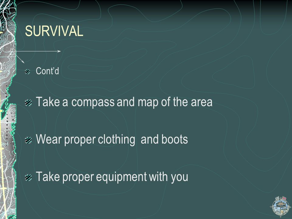 SURVIVAL Take a compass and map of the area
