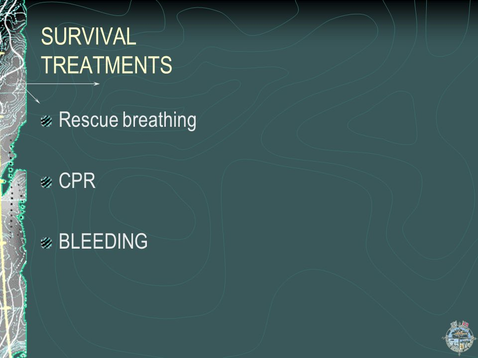 SURVIVAL TREATMENTS Rescue breathing CPR BLEEDING