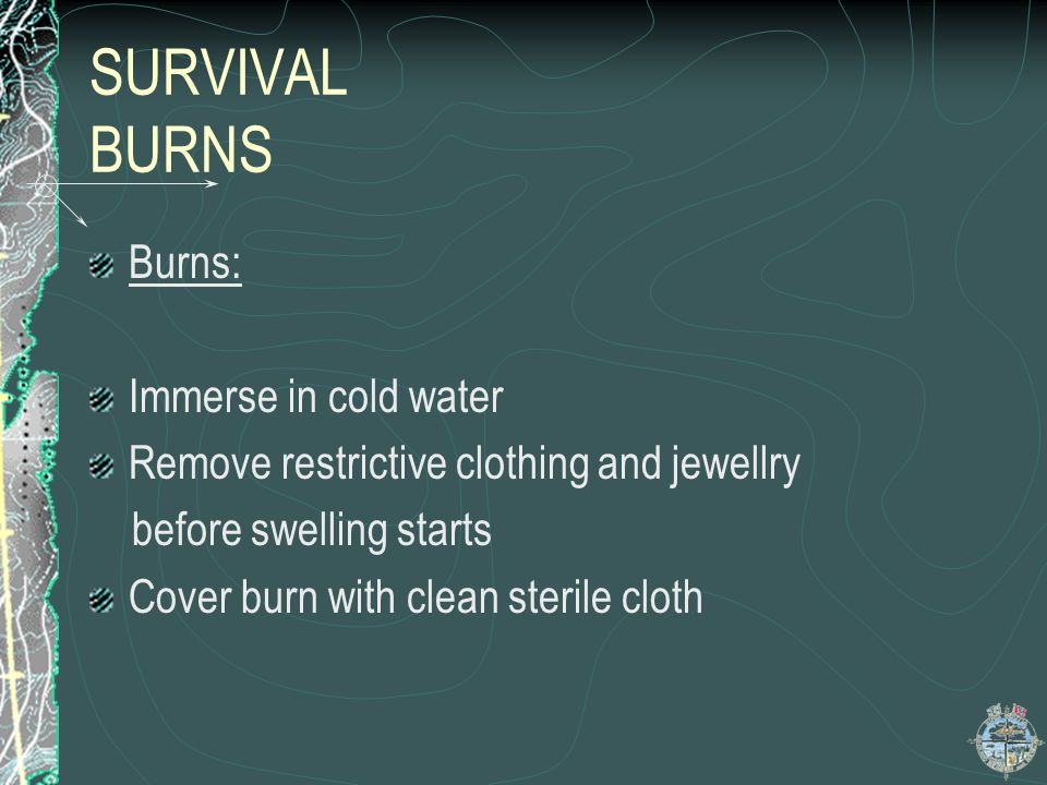 SURVIVAL BURNS Burns: Immerse in cold water