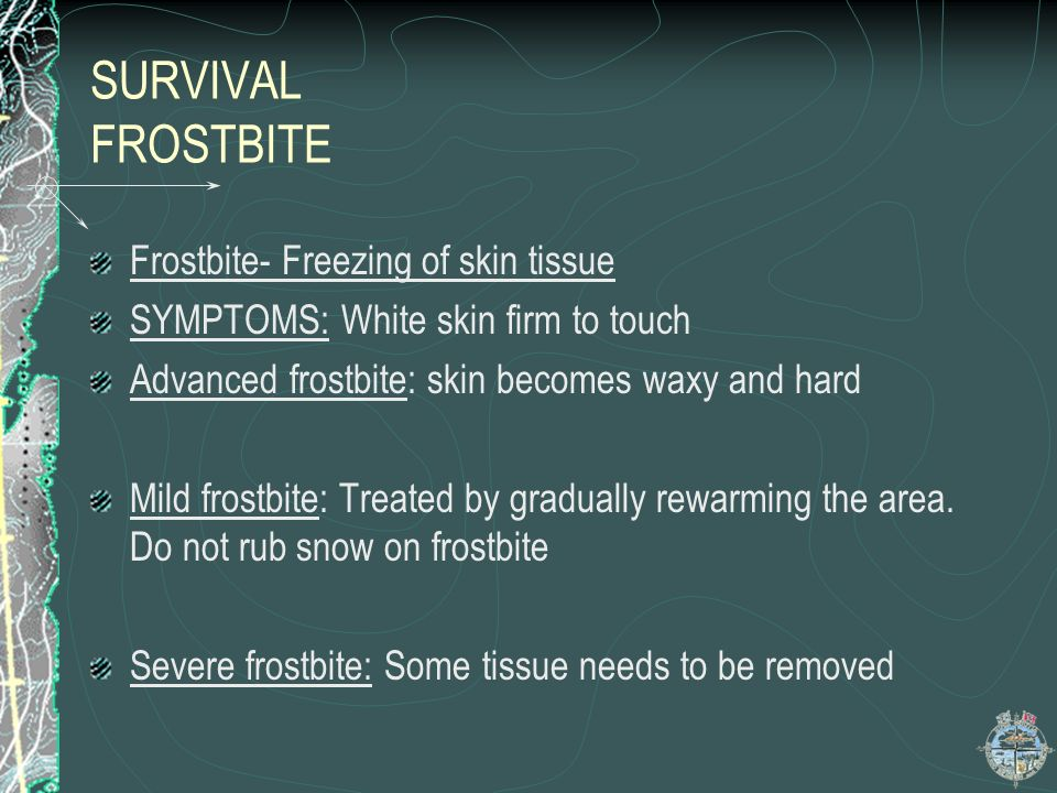 SURVIVAL FROSTBITE Frostbite- Freezing of skin tissue