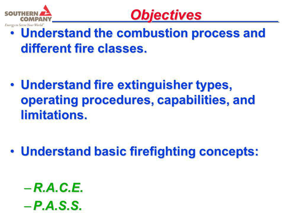 Objectives Understand the combustion process and different fire classes.