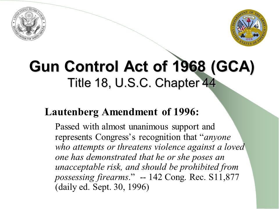 Gun Control Act of 1968 (GCA) Title 18, U.S.C. Chapter 44