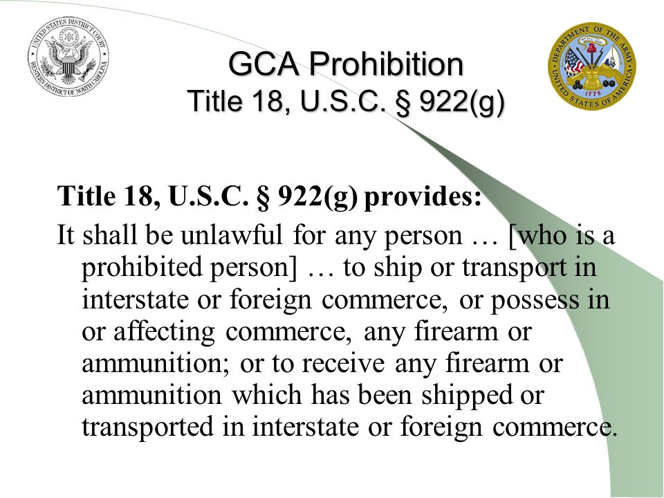 GCA Prohibition Title 18, U.S.C. § 922(g)