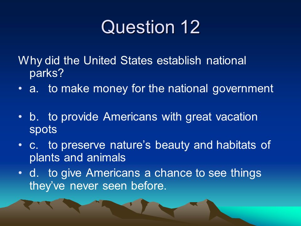 Question 12 Why did the United States establish national parks