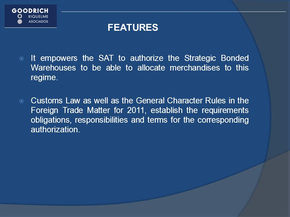 FEATURES It empowers the SAT to authorize the Strategic Bonded Warehouses to be able to allocate merchandises to this regime.
