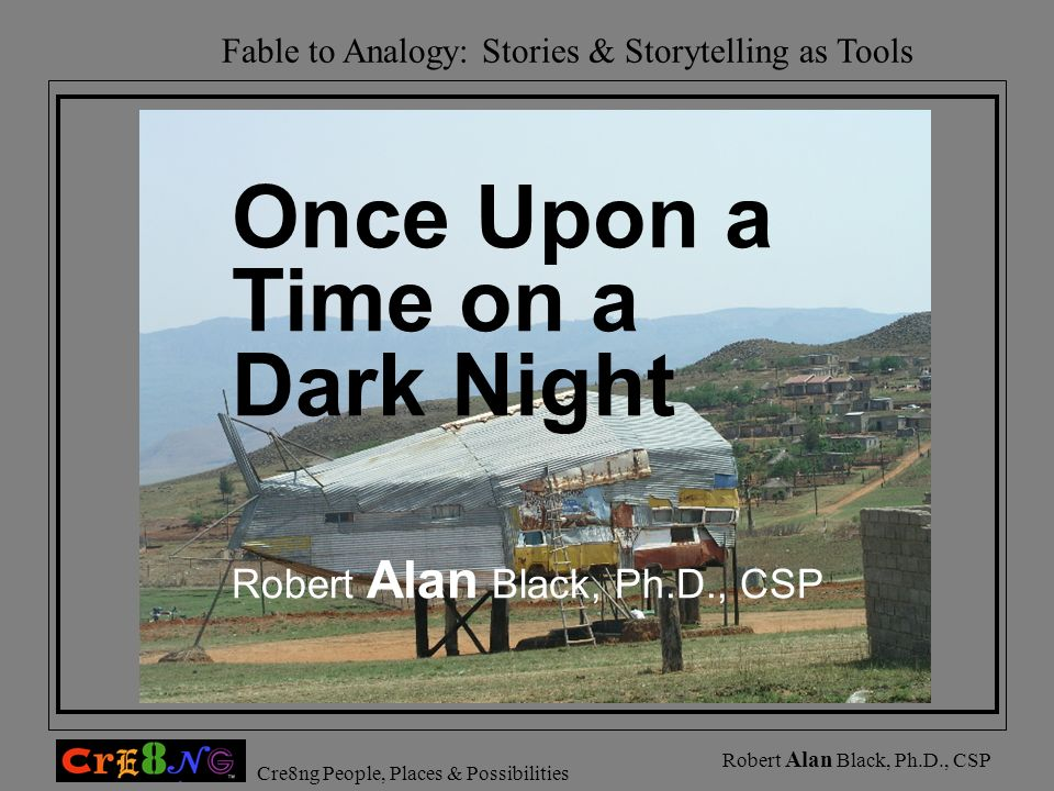 Once Upon a Time on a Dark Night Robert Alan Black, Ph.D., CSP