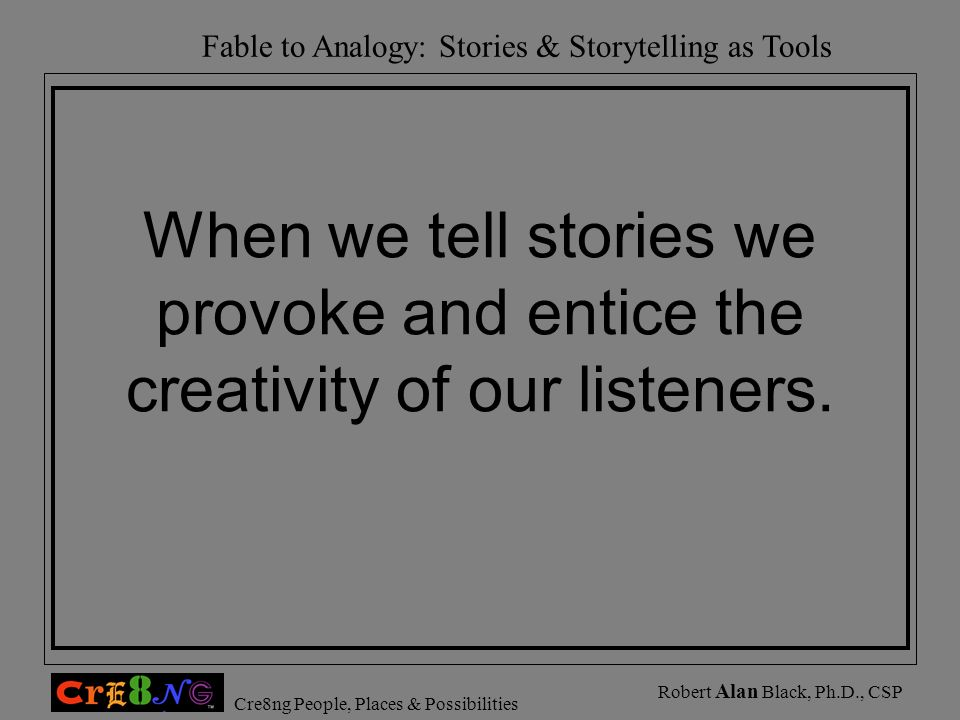 When we tell stories we provoke and entice the creativity of our listeners.