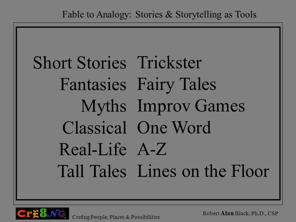 Short StoriesFantasies. Myths. Classical. Real-Life. Tall Tales. Trickster. Fairy Tales. Improv Games.