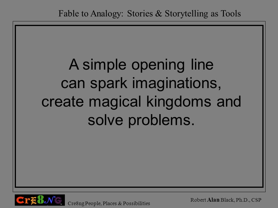 can spark imaginations, create magical kingdoms and solve problems.