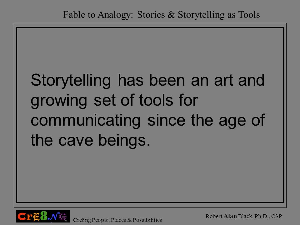Storytelling has been an art and growing set of tools for communicating since the age of the cave beings.