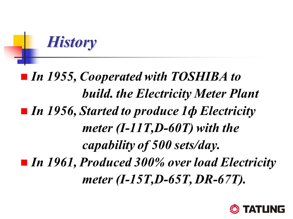 History In 1955, Cooperated with TOSHIBA to