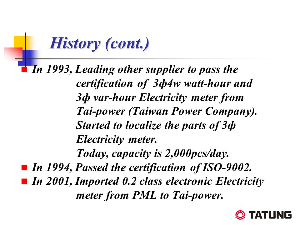 History (cont.) In 1993, Leading other supplier to pass the