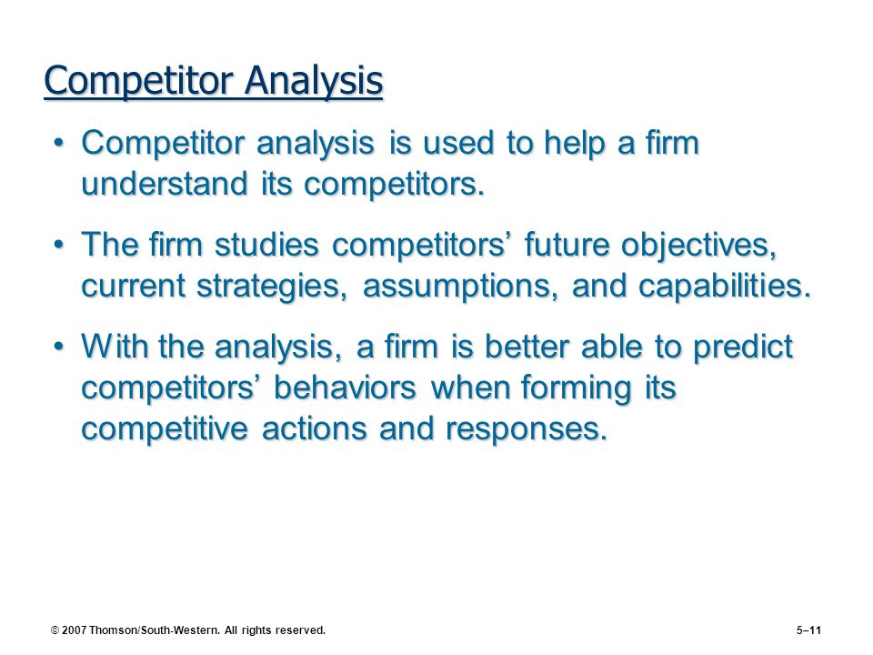 Competitor Analysis Competitor analysis is used to help a firm understand its competitors.