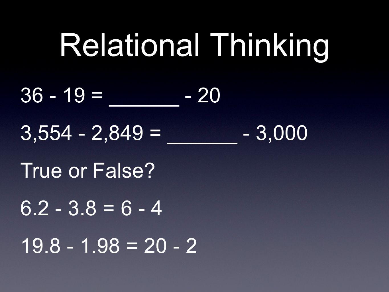 Relational Thinking 36 - 19 = ______ - 20