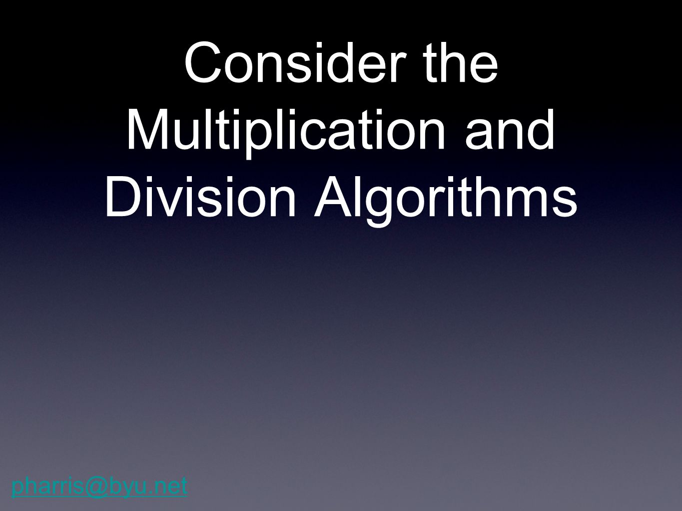 Consider the Multiplication and Division Algorithms